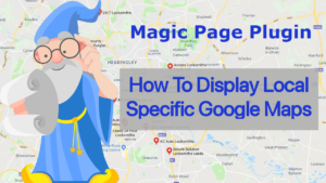 Magic Page Plugin How To Display LocalSpecific Google Maps